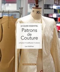 Lee Hollohan - Le guide essentiel Patrons de couture - Utilisation - modification - création.