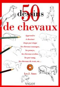 Lee-J Ames - 50 Dessins de chevaux - Apprendre à dessiner étape par étape les chevaux sauvages, les poneys, les chevaux arabes, les pur-sang, les chevaux de trait, etc....