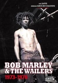 Lee Jaffe et Jérémie Kroubo Dagnini - Bob Marley and The Wailers - 1973-1976.