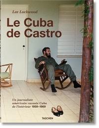 Lee Lockwood - Le Cuba de Castro - Un journaliste américain raconte Cuba de l'intérieur 1959-1969.