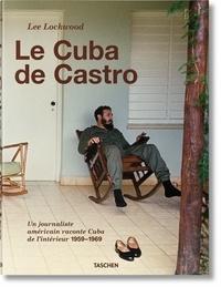 Le Cuba de Castro- Un journaliste américain raconte Cuba de l'intérieur 1959-1969 - Lee Lockwood |