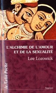 Lee Lozowick - L'alchimie de l'amour et de la sexualité.