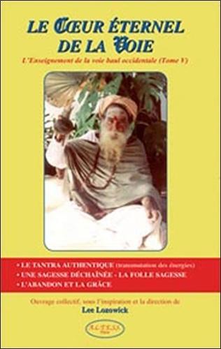 Lee Lozowick - Le Coeur éternel de la Voie - L'Enseignement de la voie Baul occidentale Tome 5.