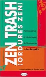 Zen trash (ordures zen) - Histoires sacrées et irrévérencieuses de lenseignement de Lee Lozowick.pdf