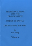 Lee Sharp - The French Army (1939-1940) - Volume 5 : Organisation, order of battle, operational history.