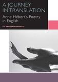 Lee Skallerup Bessette - A Journey in Translation - Anne Hébert's Poetry in English.