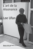 Lee Ufan et Henri-François Debailleux - Lee Ufan, l'art de la résonance.