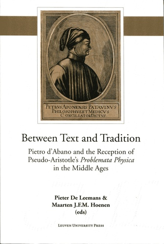 Leemans pieter De et Maarten j.f.m. Hoenen - Between Text and Tradition - Pietro d'Abano and the Reception of Pseudo-Aristotle's Problemata Physica in the Middle Ages.
