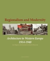 Leen Meganck et Linda Van Santvoort - Regionalism and Modernity - Architecture in Western Europe 1914-1940.