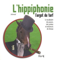 Léfanstouf - L'hippiphonie, l'argot du turf - Le vocabulaire des joueurs, lads, jockeys et entraîneurs de chevaux.