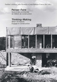 Lefebvre/neuwels/porroz - Penser-faire. quand les architectes se melent de construire.thinking-making - Wnen architects engage in construction.
