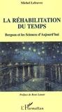 Lefeuvre - La réhabilitation du temps : Bergson et les sciences d'aujourd'hui.