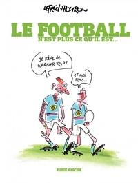 Lefred-Thouron - Le Football n'est plus ce qu'il est - Le football n'est plus ce qu'il est.