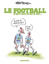Lefred-Thouron - Le football n'est plus ce qu'il est....