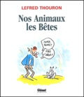 Lefred-Thouron - Nos animaux les bêtes.