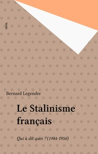Legendre - Le Stalinisme français - Qui a dit quoi ? 1944-1956.