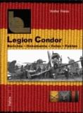 Legion Condor - Berichte . Dokumente . Fotos . Fakten - Legion Condor Band 1.
