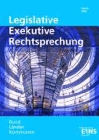 Legislative, Exekutive, Rechtsprechung. Bund, Länder, Kommunen - Aufgaben, Organisation, Arbeitsweise.