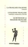 Legrand et  Dominique - La française italienne, L'italienne française, Le retour de la tragédie française.