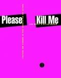 Legs McNeil et Gillian McCain - Please Kill Me - L'histoire non censurée du punk racontée par ses acteurs.