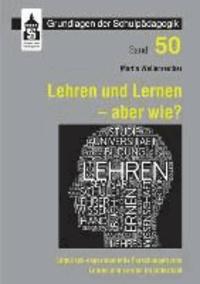 Lehren und Lernen - aber wie? - Empirisch-experimentelle Forschungen zum Lehren und Lernen im Unterricht.