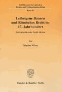 Leibeigene Bauern und Römisches Recht im 17. Jahrhundert - Ein Gutachten des David Mevius.