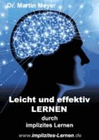 Leicht und effektiv lernen - durch implizites Lernen.