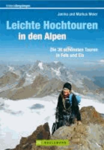 Leichte Hochtouren in den Alpen - Die 36 schönsten Touren in Fels und Eis.
