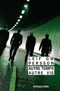 Leif GW Persson - Autre temps, autre vie.