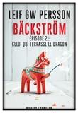 Leif GW Persson - Bäckström Tome 2 : Celui qui terrasse le dragon - Un roman sur un crime.
