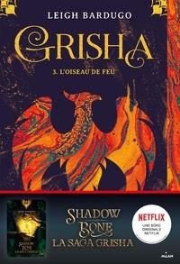 Leigh Bardugo - Grisha, Tome 03 - L'oiseau de feu.