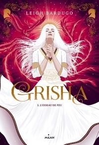 Leigh Bardugo - Grisha Tome 3 : L'oiseau de feu.