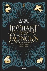 Leigh Bardugo - Le chant des ronces - Contes de minuit et autres magies sanglantes.