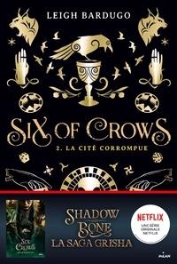 Leigh Bardugo - Six of crows, Tome 02 - La cité corrompue.