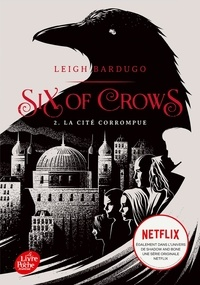 Leigh Bardugo - Six of Crows Tome 2 : La cité corrompue.