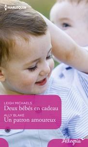 Leigh Michaels et Ally Blake - Deux bébés en cadeau - Un patron amoureux.