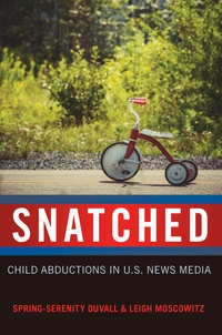 Leigh Moscowitz et Spring-serenity Duvall - Snatched - Child Abductions in U.S. News Media.