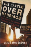 Leigh Moscowitz - The Battle over Marriage - Gay Rights Activism through the Media.