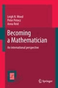 Leigh N. Wood et Peter Petocz - Becoming a Mathematician - An international perspective.