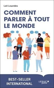 Leil Lowndes - Comment parler à tout le monde - Devenir un as de la communication pour réussir dans la vie et se faire des amis.