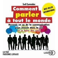 Leil Lowndes et Marc Rozenbaum - Comment parler à tout le monde - Devenir un as de la communication pour réussir dans la vie et se faire des amis.