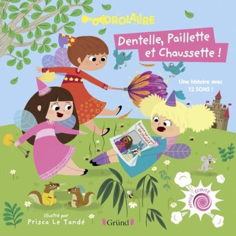 Leïla Brient et Prisca Le Tandé - Dentelle, Paillette et Chaussette - Une histoire avec 12 sons !.