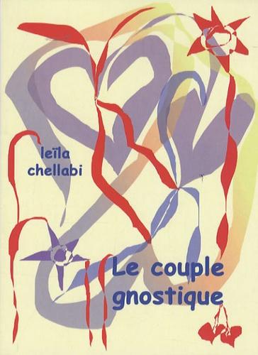 Leïla Chellabi - Le couple gnostique.