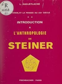 Leila Hadjetlaché et Jean-François de Barros - Steiner et la pensée au XXIe siècle (2). Introduction à l'anthropologie de Steiner.