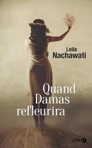 Leila Nachawati - Quand Damas refleurira.