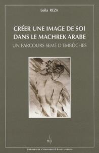 Leila Rezk - Créer une image de soi dans le Machrek arabe - Un parcours semé d'embûches.