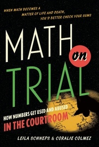 Leila Schneps et Coralie Colmez - Math on Trial - How Numbers Get Used and Abused in the Courtroom.