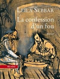 Leïla Sebbar - La confession d'un fou.