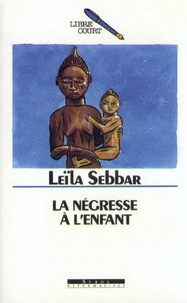 Leïla Sebbar - La négresse à l'enfant.