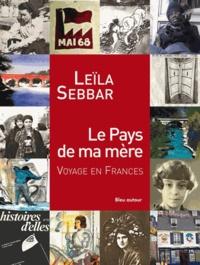 Leïla Sebbar - Le Pays de ma mère - Voyage en France.